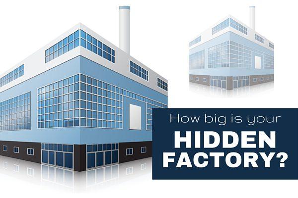 How big is your hidden factory?